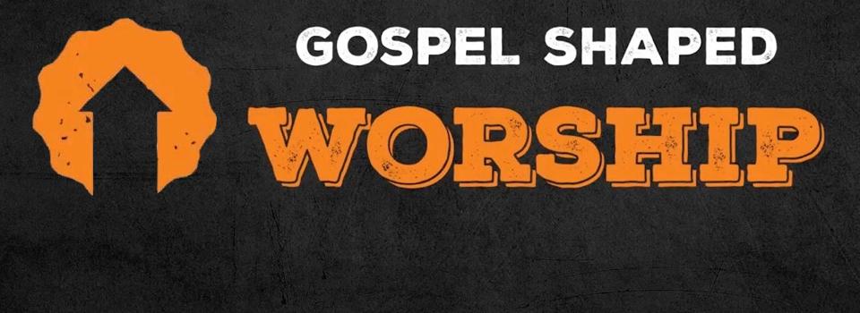 What Is Worship Gospel Shaped Worship Calvary
